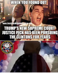 Memes, Supreme, and Supreme Court: WHEN YOU FOUND OUT  www.UncleSamsMisquidedchildren.com  TRUMP'S NEW SUPREME COURT  JUSTICE PICKHASBEEN PURSUING  THE CLINTONS FORYEARS  1775 MAGALife 🇺🇸
