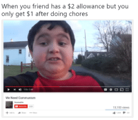 Add, Friend, and You: When you friend has a $2 allowance but you  only get $1 after doing chores  113/2:48  We Need Communisnm  Sceneable  inscribe  1320  3,153 views  1004タ1129  + Add to Share More