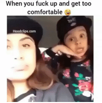 her face 😂💀: When you fuck up and get too  comfortable  Hoodclips.com her face 😂💀