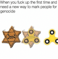 When You Fuck Up: When you fuck up the first time and  need a new way to mark people for  genocide