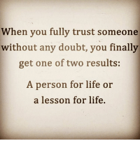 💯💯🎯✌🏼 wooord realtalk nodoubt yup guysbelike menbelike femalesbelike womenbelike peoplebelike: When you fully trust someone  without any doubt, you finally  get one of two results:  A person for life or  a lesson for life. 💯💯🎯✌🏼 wooord realtalk nodoubt yup guysbelike menbelike femalesbelike womenbelike peoplebelike