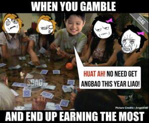 The little wins that make Chinese New Year that make the ...: WHEN YOU GAMBLE  HUAT AH! NO NEED GET  ANGBAO THIS YEAR LIAO  CAG  Picture Credits : Angelin88  AND END UP EARNING THE MOST The little wins that make Chinese New Year that make the ...