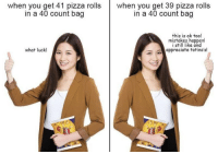 Memes, Pizza, and Appreciate: when you get 41 pizza rollswhen you get 39 pizza rolls  in a 40 count bag  in a 40 count bag  this is ok too!  mistakes happen  i stl like and  appreciate totino's!  what luck! https://t.co/uCvEwE4N4b