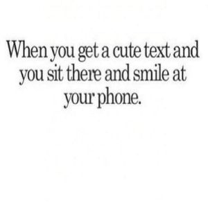 Cute, Phone, and Smile: When you get a cute text and  you sit there and smile at  your phone. https://iglovequotes.net/