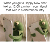 New Year's, Happy, and Text: When you get a Happy New Year  text at 12:00 a.m from your friend  that lives in a different country Happy New Year 🎆