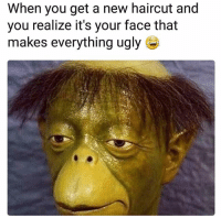 Me af 😂💯 NoChill: When you get a new haircut and  you realize it's your face that  makes everything ugly Me af 😂💯 NoChill