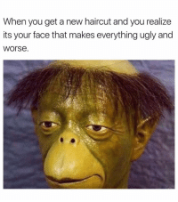 Haircut, Ugly, and Dank Memes: When you get a new haircut and you realize  its your face that makes everything ugly and  worse Me. 🙃 TeamUglyAsf