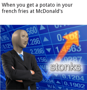 McDonalds, Potato, and Dank Memes: When you get a potato in your  french fries at McDonald's  560  1.286 A  .9%  0.12%  2.286 14563  156 0287  WAStonks  A04 0.1204  0.234 0.1902  233  NA Already happened to everybody here.