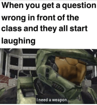 """Dank, Meme, and School: When you get a question  wrong in front of the  class and they all start  laughing  I need a weapon <p>school 🌚 via /r/dank_meme <a href=""""http://ift.tt/2oOanrb"""">http://ift.tt/2oOanrb</a></p>"""