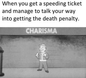 What do you mean it's not a severe enough crime: When you get a speeding ticket  and manage to talk your way  into getting the death penalty.  CHARISMA What do you mean it's not a severe enough crime