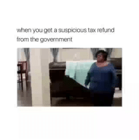 Funny, Mood, and Tax Refund: when you get a suspicious tax refund  from the government Mood😂😂