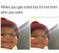 Funny, Memes, and Texting: When you get a text but it's not from  who you want 😂😂😂😂 comedy funny haha tagafriend igdaily banter lol tagafriend winter classic tbt uk london 2017 meme twitter