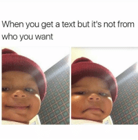 Fuckk..😩😂😂: When you get a text but it's not from  who you want Fuckk..😩😂😂