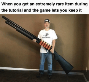 Big boomstick: When you get an extremely rare item during  the tutorial and the game lets you keep it  NCHETEA Big boomstick