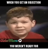 Tag someone who would do this.: WHEN YOU GET AN OBJECTION  Video meme  D  YOU WERENT READY FOR Tag someone who would do this.