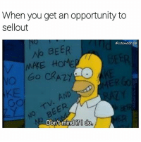 So long integrity, hello money 😎💸: When you get an opportunity to  sellout  ecosmoskyle  BEER  Go CRAZY  AND  MAKE HOMEP  No  Don't mind  if I do So long integrity, hello money 😎💸