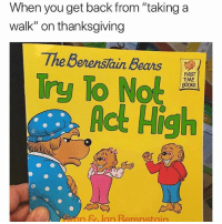 "Follow @weed if you can relate: When you get back from ""taking a  walk"" on thanksgiving  TheBerenstun Bears  FIRST  TIME  Try To Not  Act High  en  26n ,lan Berenstain Follow @weed if you can relate"