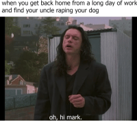 <p>i did not hit her, it is not true, i did naht</p>: when you get back home from a long day of work  and find your uncle raping your dog  oh, hi mark. <p>i did not hit her, it is not true, i did naht</p>