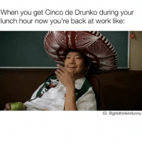 Can't believe my boss is actually making me do shit today🙄🙄 cincodemayo lame doesntheknowitsaholiday: When you get Cinco de Drunko during your  lunch hour now you're back at work like:  IG: @girlsthinkimfunny Can't believe my boss is actually making me do shit today🙄🙄 cincodemayo lame doesntheknowitsaholiday
