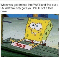 Dank Memes, Ptsd, and Wwii: When you get drafted into WWII and find out a  25 killstreak only gets you PTSD not a tact  nuke