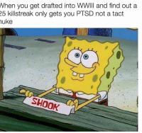 Memes, 🤖, and Ptsd: When you get drafted into WWIII and find out a  25 killstreak only gets you PTSD not a tact  nuke  SHOOK