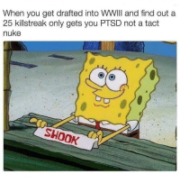 Ptsd, Nuke, and You: When you get drafted into WWIlI and find out a  25 killstreak only gets you PTSD not a tact  nuke  SHOOK