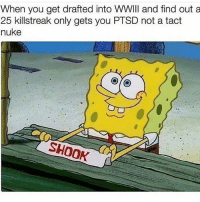 Ass, Funny, and Meme: When you get drafted into wwIll and find out a  25 killstreak only gets you PTSD not a tact  nuke I've got this offensive ass meme but I know yall are gonna report it smh