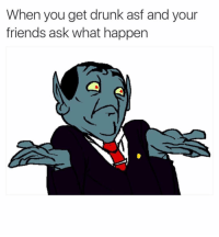 Shiiiii, Idk ... I Can't Remember 🤷🏽♂️: When you get drunk asf and your  friends ask what happen Shiiiii, Idk ... I Can't Remember 🤷🏽♂️