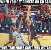 When you get jammed on.: WHEN YOU GET DUNKED ON SO BAD  @NBAMEMES  YOUR TEAMMATESCANTEVEN WATCH When you get jammed on.