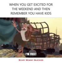 Dank, 🤖, and Quickie: WHEN YOU GET EXCITED FOR  THE WEEKEND AND THEN  REMEMBER YOU HAVE KIDS  I'M FREE!  SCARY MOMMY QUICKIES Freedom!