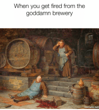 Beer, Trippinthroughtime, and Asshole: When you get fired from the  goddamn brewery  mematic.net Goddamn brewery