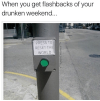 Memes, World, and Drunken: When you get flashbacks of your  drunken weekend  PRESS TO  RESET THE  WORLD @adam.the.creator is a must follow!!