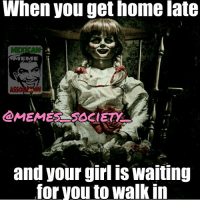 Scary situation 😂😂 Meme via 👉 @memes_society_: When you get home late  MEME  and your girl is Waiting  for you to walk in Scary situation 😂😂 Meme via 👉 @memes_society_