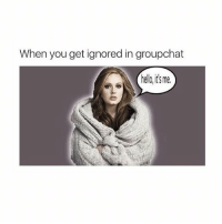 TGIF: When you get ignored in groupchat  hello, its me TGIF