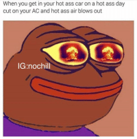 😩😩😩😩😩😩😩😳: When you get in your hot ass car on a hot ass day  cut on your AC and hot ass air blows out  IG nochill 😩😩😩😩😩😩😩😳