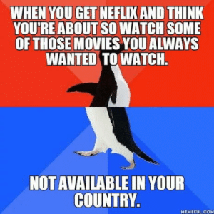 Netflix why do you betray me like this?: WHEN YOU GET NEFLIX AND THINK  YOU'RE ABOUT SO WATCH SOME  OF THOSE MOVIES YOU ALWAYS  WANTED TO WATCH  NOT AVAILABLE IN YOUR  COUNTRY  MEMEFUL COM Netflix why do you betray me like this?