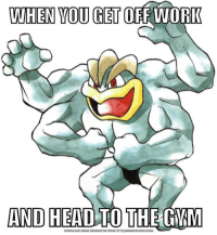 Download, Downloads, and Heading: WHEN YOU GET OFF WORK  AND HEAD TO THE GYM  DOWNLOAD MEME GENERATOR FROM HTTP:INMEMECRUNCHUCOM And it's arms day 😏