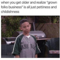 """Memes, Tbt, and Business: when you get older and realize """"grown  folks business"""" is all just pettiness and  childishness  MSE B 😑😂😂😂😂😂💯 tbt throwbackthursday pettypost pettyastheycome straightclownin hegotjokes jokesfordays itsjustjokespeople itsfunnytome funnyisfunny randomhumor"""