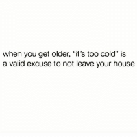 """And also when you're younger and just honestly always.... I need to stop living where the air hurts my face 😭🧣🧤❄️: when you get older, """"it's too cold"""" is  a valid excuse to not leave your house And also when you're younger and just honestly always.... I need to stop living where the air hurts my face 😭🧣🧤❄️"""