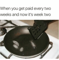 Funny, Ice, and Next: When you get paid every two  weeks and now it's week two Fried ice and breathing for dinner until next week😩😖 via @dabmoms2
