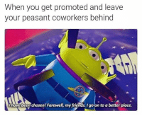Memes, Peasant, and 🤖: When you get promoted and leave  your peasant coworkers behind  have been chosen Farewell, my friends, Igo on to a better place.