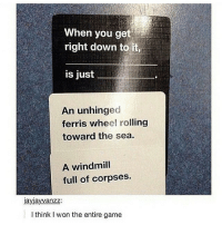 Love, I Won, and Game: When you get  right down to it,  is just  An unhinged  ferris wheel rolling  toward the sea.  A windmill  full of corpses.  jayjayvanzz:  I think I won the entire game I love this game ~ @yaymothafucka