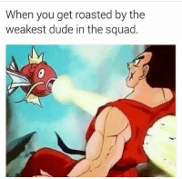 Dude, Funny, and Squad: When you get roasted by the  weakest dude in the squad Ouch 😂 NoChill