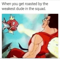 "Dude, Squad, and Tumblr: When you get roasted by the  weakest dude in the squad <p><a href=""http://memehumor.net/post/167222117525/pathetic"" class=""tumblr_blog"">memehumor</a>:</p>  <blockquote><p>Pathetic</p></blockquote>"