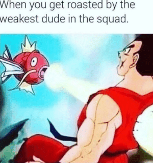 Magikarp in new dragon ball movie leaked by Lag_Master12 MORE MEMES: When  you get roasted by the  weakest dude in the squad Magikarp in new dragon ball movie leaked by Lag_Master12 MORE MEMES