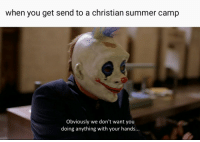 Summer, Dank Christian, and Camp: when you get send to a christian summer camp  Obviously we don't want you  doing anything with your hands...
