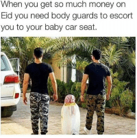 Memes, Money, and Baby: When you get so much money on  Eid you need body guards to escort  you to your baby car seat. Wish I had this problem arabproblems