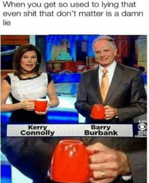 MSM Liars: When you get so used to lying that  even shit that don't matter is a damn  lie  Kerry  Connolly  Barry  Burbank MSM Liars