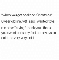 Christmas, Crying, and Funny: when you get socks on Christmas*  8 year old me: wtf I said I wanted toys  me now: *crying* thank you.. thank  you sweet christ my feet are always so  cold.. so very very cold I've been following @thefunnyintrovert since day one and to this day I don't regret it
