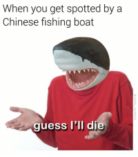 College, Fail, and Fashion: When you get spotted by a  Chinese fishing boat  guess I'll die I've heard Shark Fin Soup is fucking delicious though 🦈 🍵 (follow @sean_speezy for fine meme cuisine) • • • vegan art fitness vape alcohol smoking nochill funny banter funnymemes savage dankmemes gymmotivation fitnessmotivation seanspeezy weedhumor hollywood celebrity fashion instagood college fail guessilldie chinese shark sharks sharkfinsoup fishing